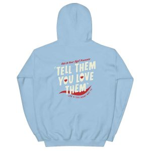 Tell Them You Love Them Hoodie For Unisex