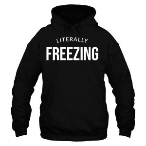 I Am Literally Freezing Hoodie For Unisex
